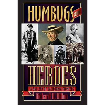 Humbugs and Heroes A Gallery of California Pioneers by Dillon & Richard H.