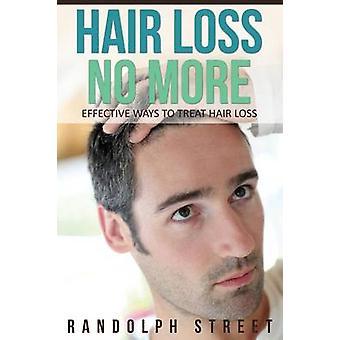 Hair Loss No More Effective Ways to Treat Hair Loss by Streete Randolph