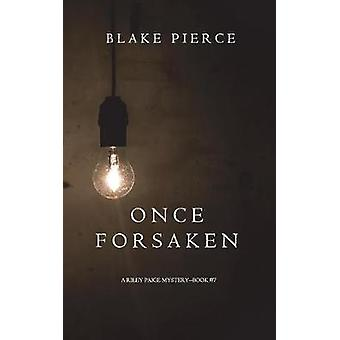 Once Forsaken A Riley Paige MysteryBook 7 by Pierce & Blake