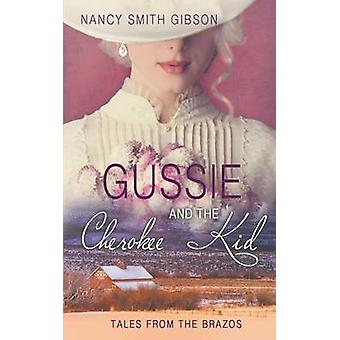 Gussie and the Cherokee Kid by Gibson &  Nancy Smith