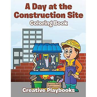 A Day at the Construction Site Coloring Book by Creative Playbooks