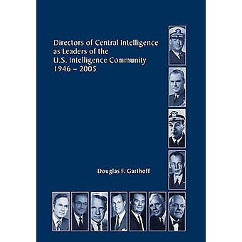 Directors of the Central Intelligence as Leaders of the United States Intelligence Community 19462005 by Garthorf & Douglas F.