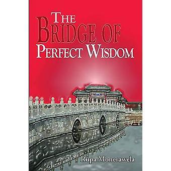 The Bridge of Perfect Wisdom by Monerawela & Rupa