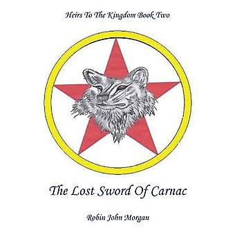 Heirs to the Kingdom Book Two The Lost Sword of Carnac by Morgan & Robin John