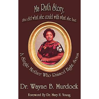 Ma Ruth Story She Did What She Could with What She Had by Murdock & Wayne B.