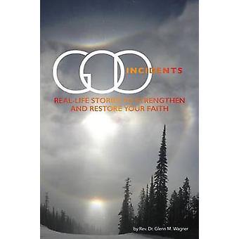 God Incidents Real Life Stories to Strengthen and Restore Your Faith by Wagner & Glenn M.