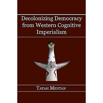 Decolonizing Democracy from Western Cognitive Imperialism by Mentan & Tatah