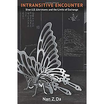 Intransitive Encounter - Sino-U.S. Literatures and the Limits of Excha
