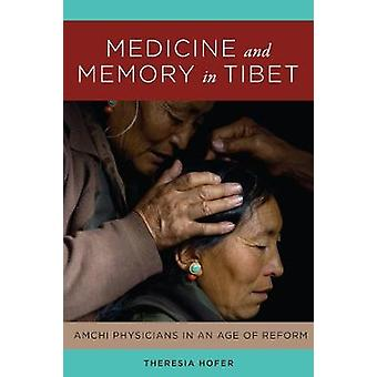 Medicine and Memory in Tibet - Amchi Physicians in an Age of Reform by