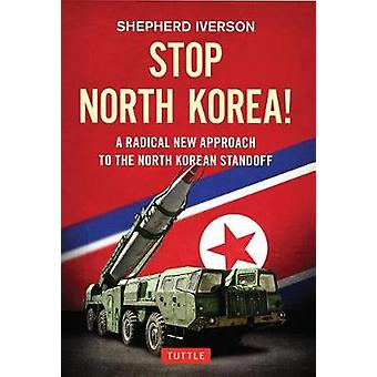 Stop North Korea! - A Radical New Approach to the North Korea Standoff
