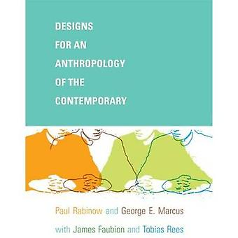 Designs for an Anthropology of the Contemporary by Paul Rabinow - 978