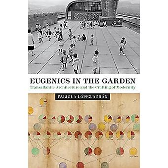 Eugenics in the Garden - Transatlantic Architecture and the Crafting o