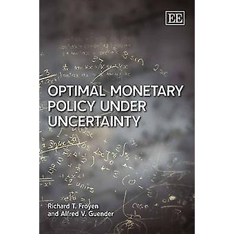 Optimal Monetary Policy Under Uncertainty by Richard T. Froyen - Alfr