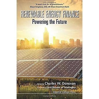 Renewable Energy Finance - Powering The Future by Charles W. Donovan -