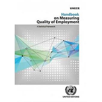 Handbook on Measuring Quality of Employment - A Statistical Framework