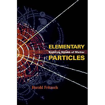 Elementary Particles - Building Blocks of Matter by Harald Fritzsch -