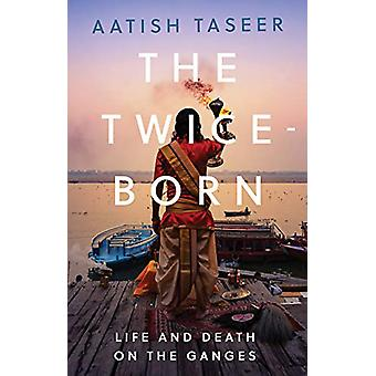 The Twice-Born - Life and Death on the Ganges by Aatish Taseer - 97817