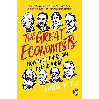 The Great Economists - How Their Ideas Can Help Us Today by Linda Yueh