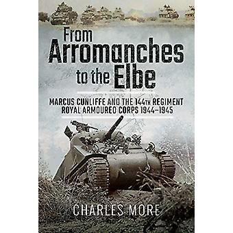From Arromanches to the Elbe - Marcus Cunliffe and the 144th Regiment