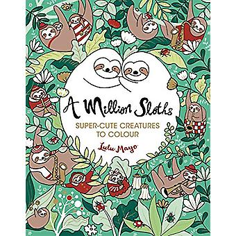 A Million Sloths - Super-Cute Creatures to Colour by Lulu Mayo - 97817