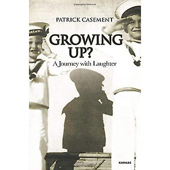 Growing Up? - A Journey with Laughter by Patrick Casement - 9781912573