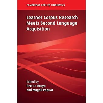 Learner Corpus Research Meets Second Language Acquisition by Edited by Bert Le Bruyn & Edited by Magali Paquot