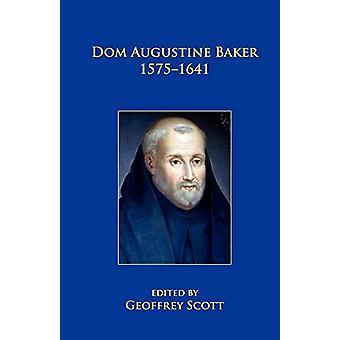 Dom Augustine Baker 1575-1641 by Geoffrey Scott - 9780852447741 Book