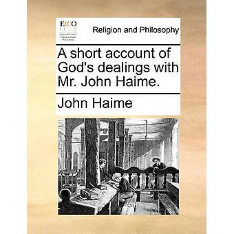 A Short Account of God's Dealings with Mr. John Haime by John Haime -