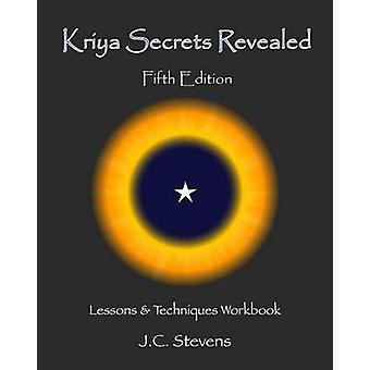 Kriya Secrets Revealed - Complete Lessons and Techniques by J C Steven