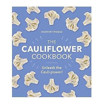 The Cauliflower Cookbook Unleash the Caulipower