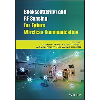 Backscattering and RF Sensing for Future Wireless Communication by Edited by Qammer H Abbasi & Edited by Hasan Tahir Abbas & Edited by Akram Alomainy & Edited by Muhammad Ali Imran