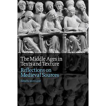 The Middle Ages in Texts and Texture by Edited by Jason Glenn