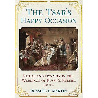 The Tsar's Happy Occasion Ritual and Dynasty in the Weddings of Russia's Rulers 14951745 NIU Series in Slavic East European and Eurasian Studies