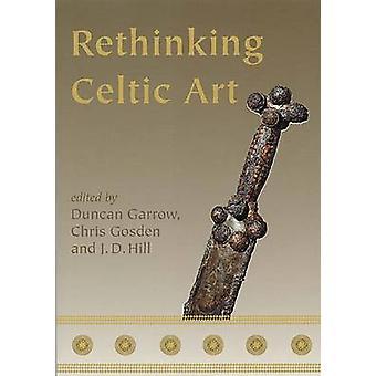 Rethinking Celtic Art by Edited by Duncan Garrow