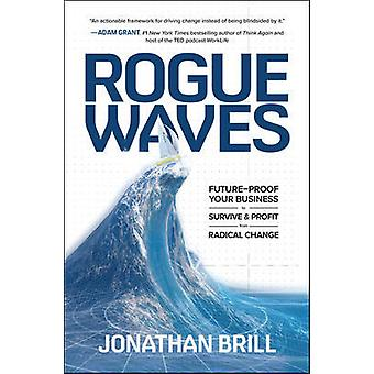 Rogue Waves: Future-Proof Your Business to Survive and Profit from Radical Change