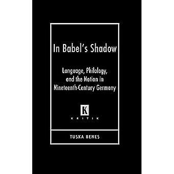 In Babel's Shadow: Language, Philology, and Nation in Nineteenth-century Germany (Kritik: German Literary Theory and Cultural Studies)