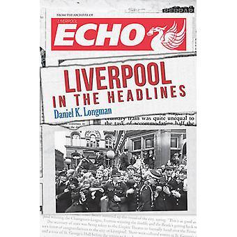 Liverpool i overskrifter af Daniel K. Longman - 9781445648866 bog