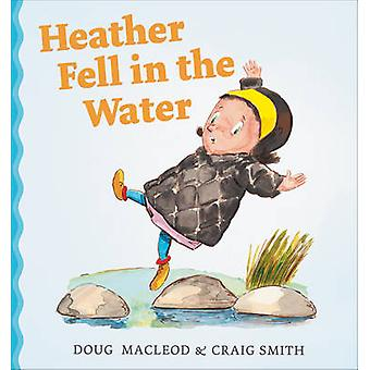 Heather Fell in the Water by Doug MacLeod - Craig Smith - 97817423764