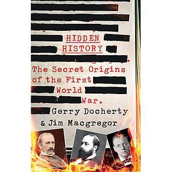 Hidden History - The Secret Origins of the First World War by Gerry Do