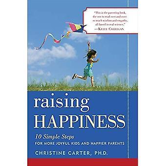 Augmenter le bonheur: 10 étapes simples pour les enfants plus joyeuses et plus heureux Parents