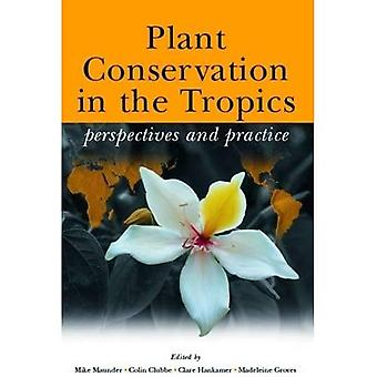 Plant Conservation in the Tropics: Perspectives and Practices