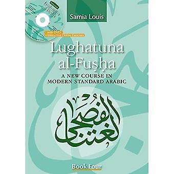 Lughatuna Al-Fusha: livre quatre: un nouveau cours en arabe Standard moderne