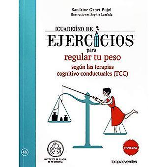 Cuaderno de Ejercicios Para régulière Tu Peso Segun Las Terapias Cognitivo-comportementaux (Tcc)