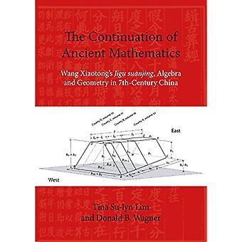 The Continuation of Ancient Mathematics - Wang Xiaotong's Jigu Suanjin