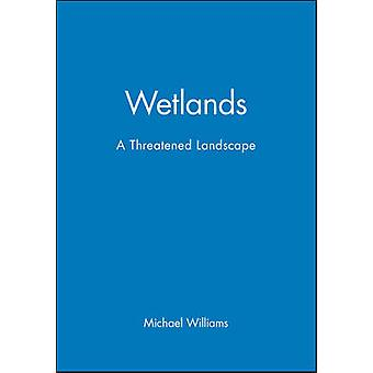 Wetlands A Threatened Landscape by Williams & Michael