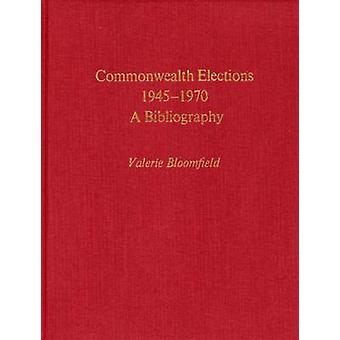Commonwealth Elections 19451970 A Bibliography by Bloomfield & Valerie
