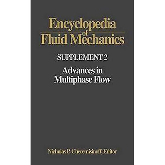 Encyclopedia of Fluid Mechanics Supplement 2 Advances in Multiphase Flow by Cheremisinoff & Nicholas P.