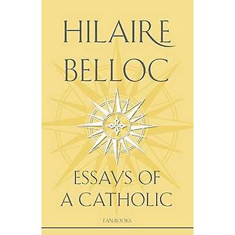 Essays of a Catholic by Belloc & Hilaire