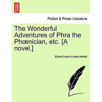 The Wonderful Adventures of Phra the Phnician etc. A novel. by Arnold & Edwin Lester Linden