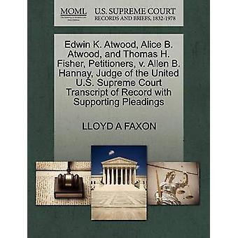 Edwin K. Atwood Alice B. Atwood en Thomas H. Fisher rekwestranten v. Allen B. Hannay rechter van het Verenigde Amerikaanse Hooggerechtshof Transcript van de Record met het ondersteunen van de pleidooien door FAXON & LLOYD A